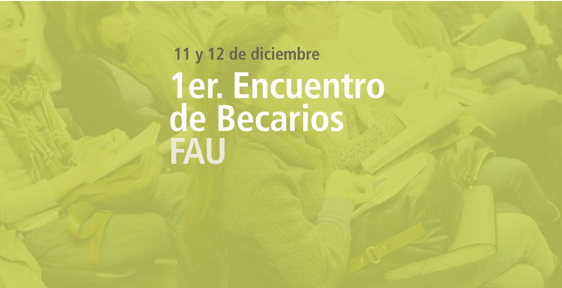 1° Encuentro de Becarios/as de la FAU