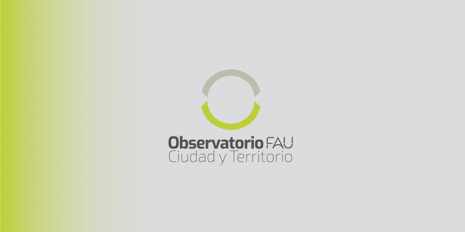 El Observatorio FAU-Ciudad y Territorio inició sus actividades